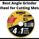 Best Angle Grinder Wheel for Cutting Metal