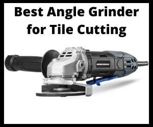 Best Angle Grinder for tile cutting