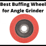 Best Buffing Wheel for Angle Grinder