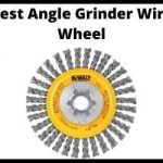 Best Angle Grinder Wire Wheel